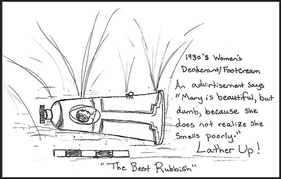 """Response to ArchInk prompt, The best rubbish.  Cartoon image of 1930s deodorant/footcream tube (i.e. one of my favorite artifacts observed).  There's an advertisement for this saying """"Mary is beautiful but dumb because she does not realize she she smells poorly."""" Lather Up!"""